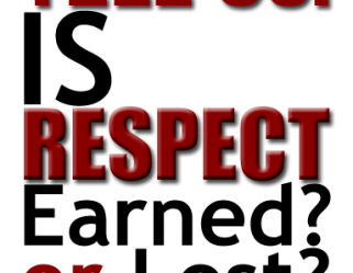 Respect - Earned or Lost